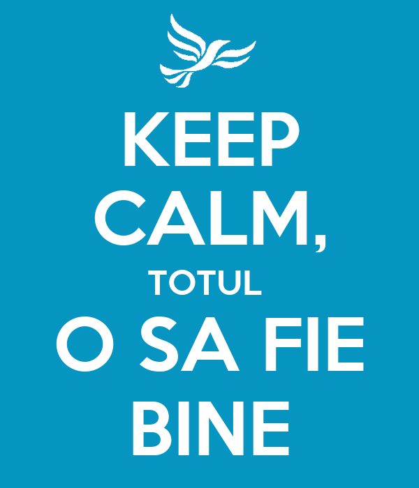 KEEP CALM, TOTUL  O SA FIE BINE