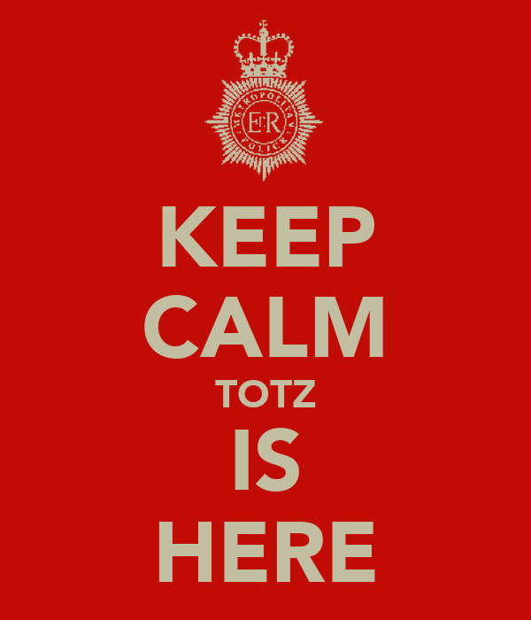 KEEP CALM TOTZ IS HERE