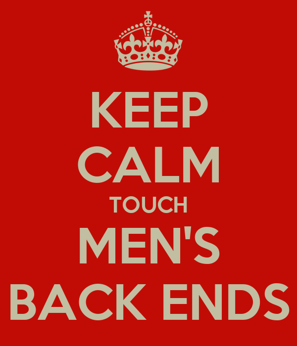 KEEP CALM TOUCH MEN'S BACK ENDS