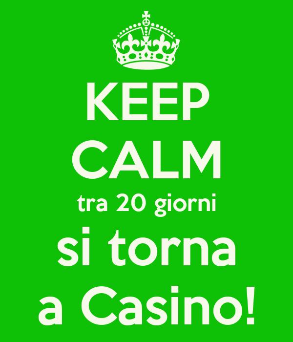 KEEP CALM tra 20 giorni si torna a Casino!