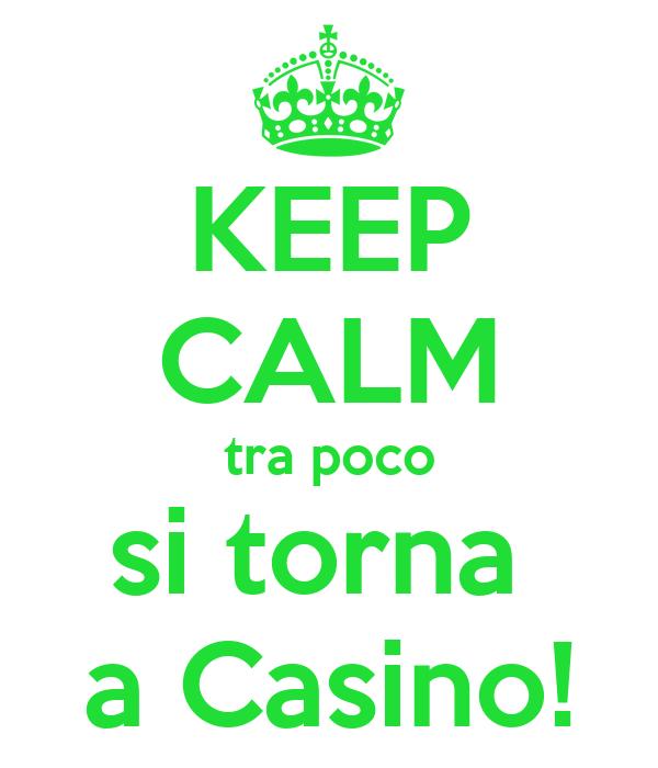 KEEP CALM tra poco si torna  a Casino!