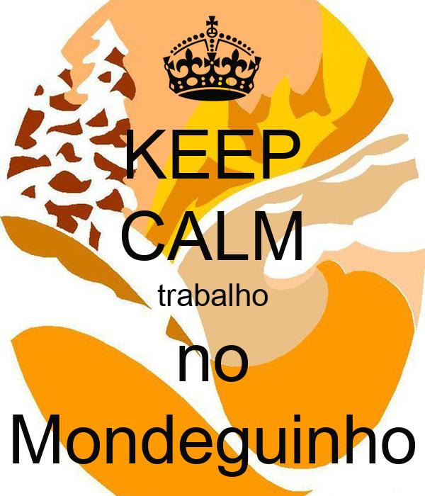 KEEP CALM trabalho no Mondeguinho