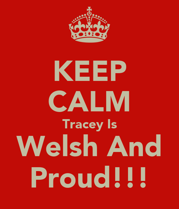 KEEP CALM Tracey Is Welsh And Proud!!!