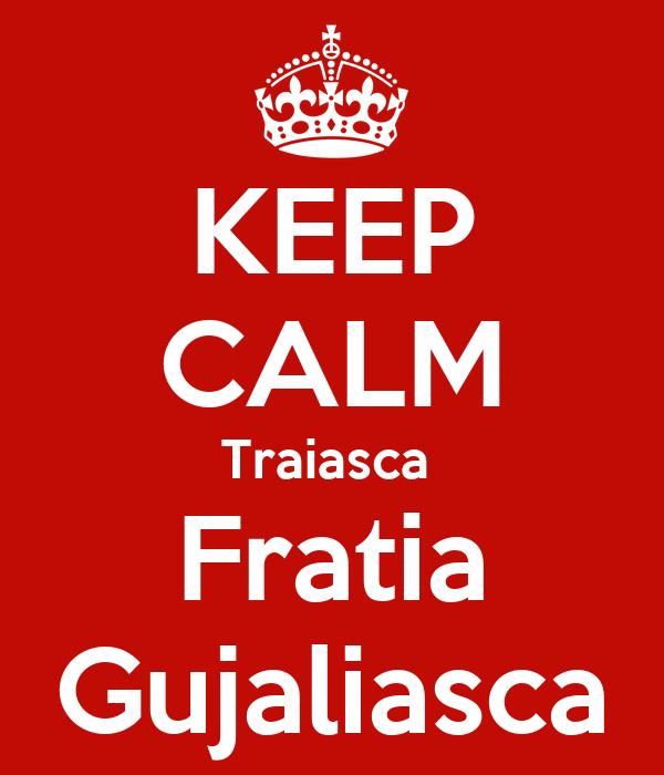 KEEP CALM Traiasca  Fratia Gujaliasca