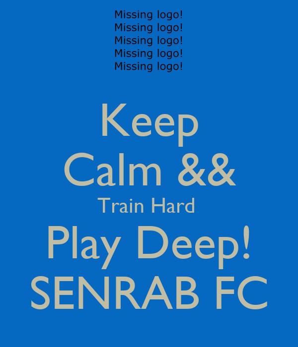 Keep Calm && Train Hard  Play Deep! SENRAB FC