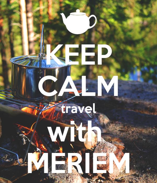 KEEP CALM travel with  MERIEM