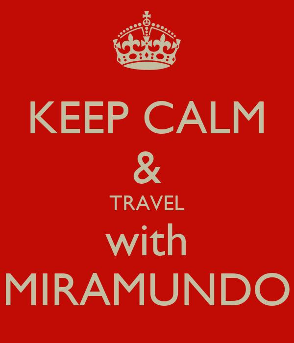 KEEP CALM & TRAVEL with MIRAMUNDO
