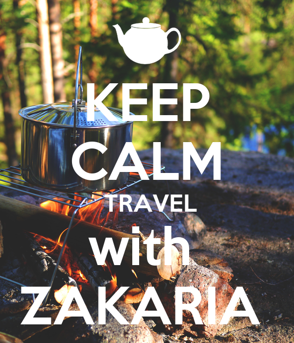 KEEP CALM  TRAVEL with  ZAKARIA