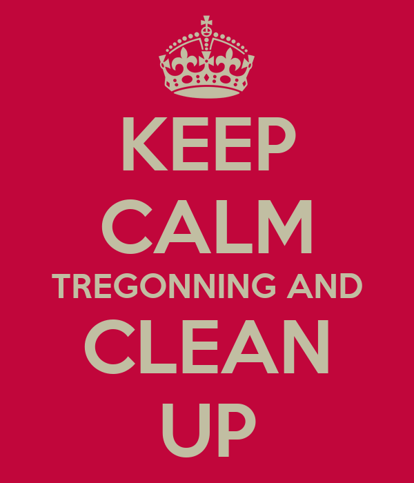 KEEP CALM TREGONNING AND CLEAN UP