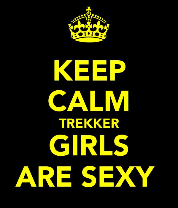 KEEP CALM TREKKER GIRLS ARE SEXY