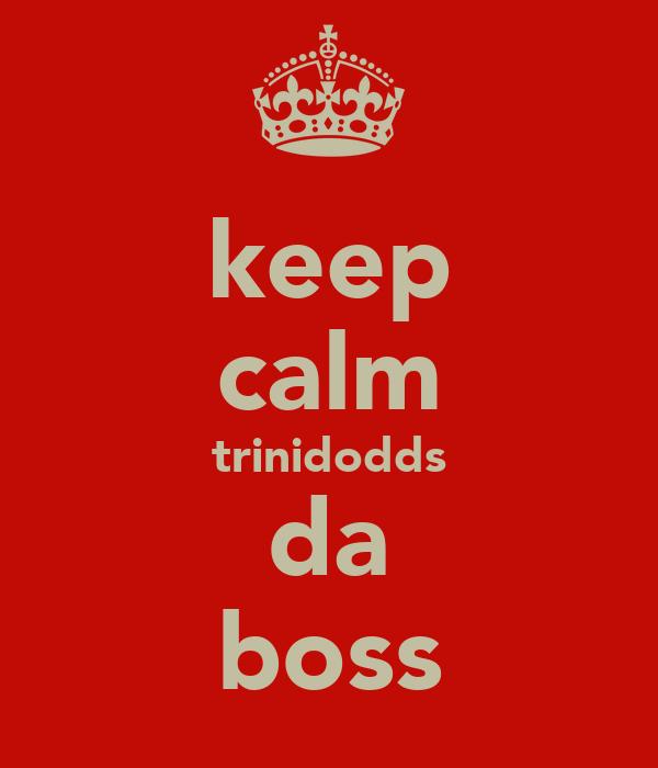 keep calm trinidodds da boss
