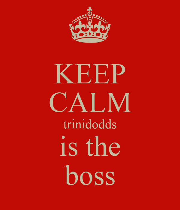 KEEP CALM trinidodds is the boss