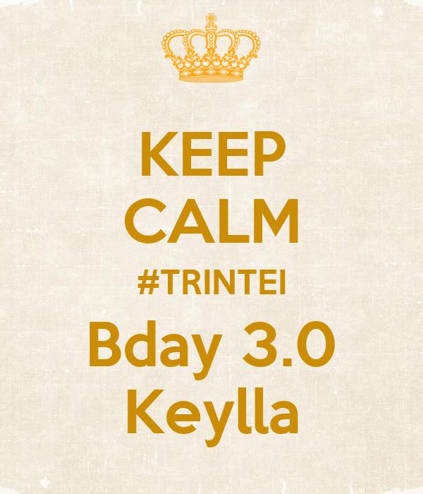 KEEP CALM #TRINTEI Bday 3.0 Keylla