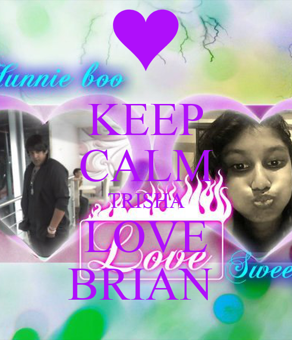 KEEP CALM TRISHA LOVE BRIAN