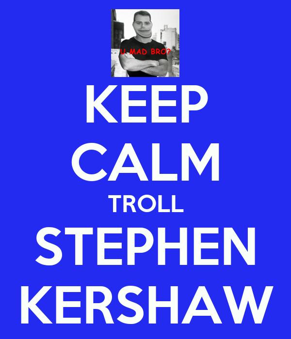 KEEP CALM TROLL STEPHEN KERSHAW