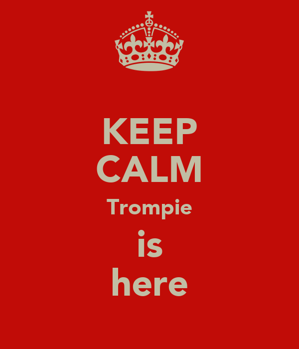 KEEP CALM Trompie is here