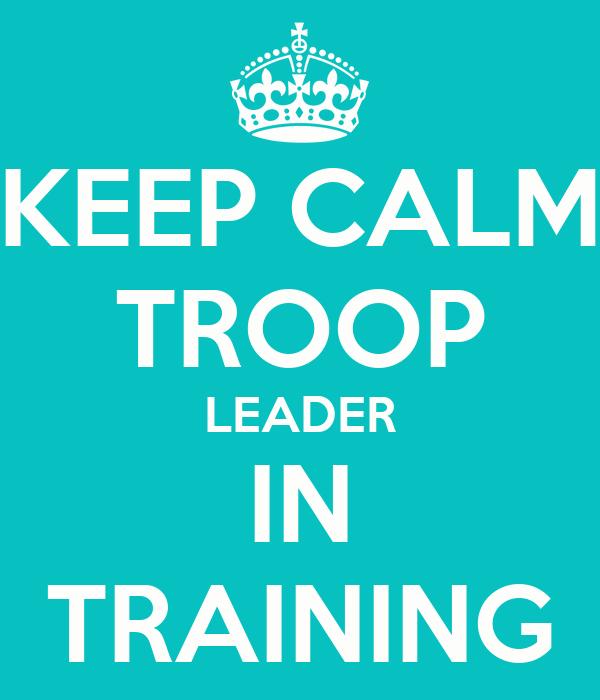 KEEP CALM TROOP LEADER IN TRAINING