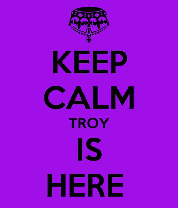 KEEP CALM TROY IS HERE
