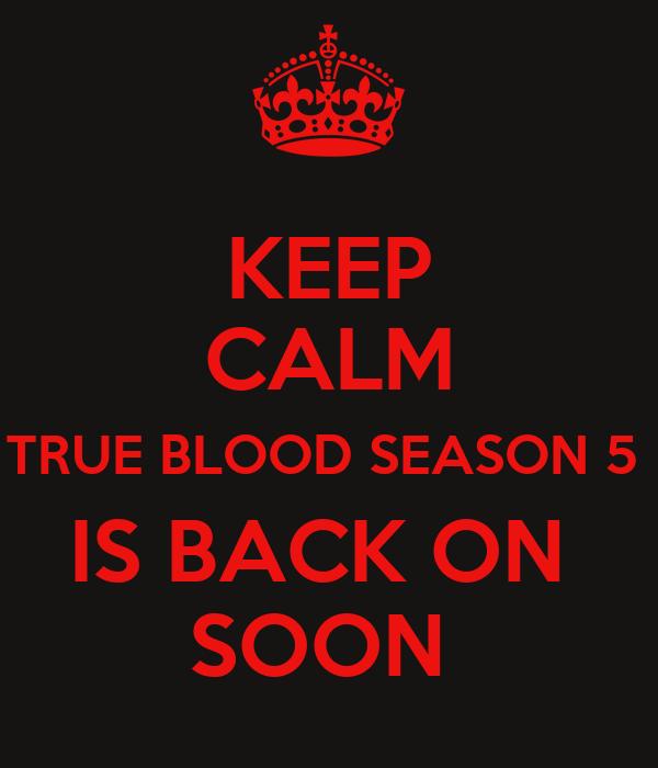 KEEP CALM TRUE BLOOD SEASON 5  IS BACK ON  SOON