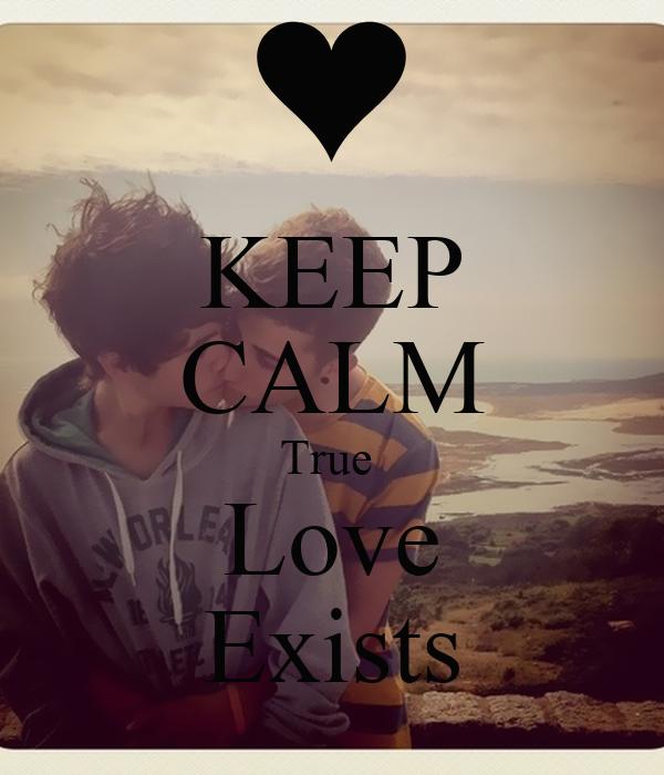 KEEP CALM True  Love Exists