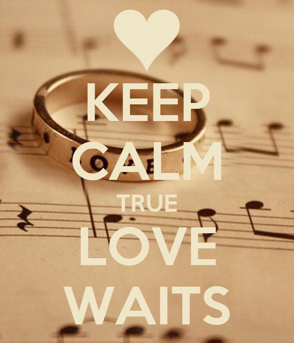 KEEP CALM TRUE LOVE WAITS