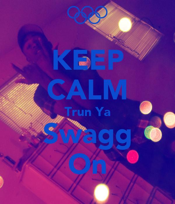 KEEP CALM Trun Ya Swagg On