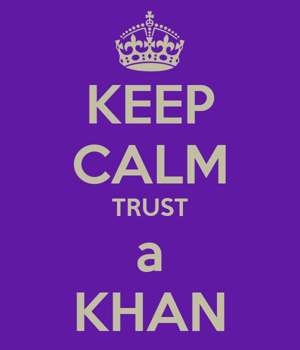 KEEP CALM TRUST a KHAN
