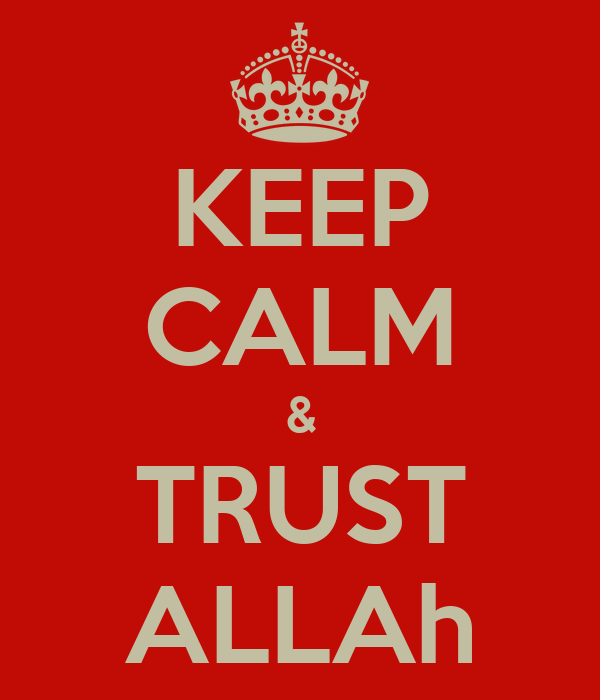 KEEP CALM & TRUST ALLAh