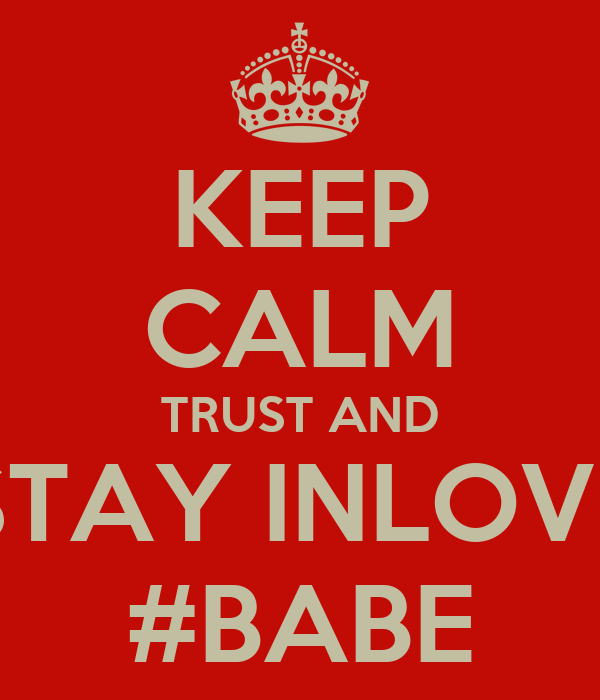 KEEP CALM TRUST AND STAY INLOVE #BABE