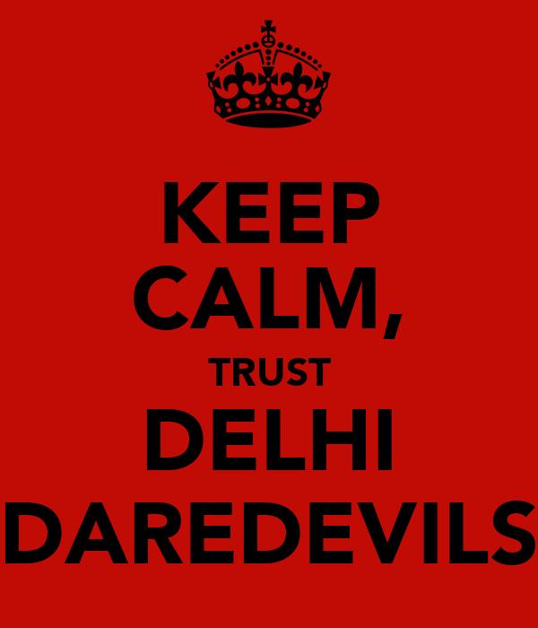 KEEP CALM, TRUST DELHI DAREDEVILS
