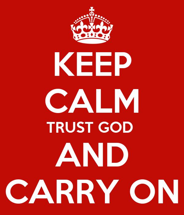 KEEP CALM TRUST GOD  AND CARRY ON