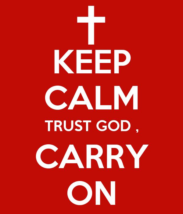 KEEP CALM TRUST GOD , CARRY ON
