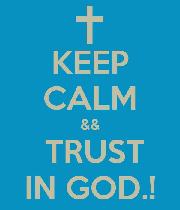 KEEP CALM &&  TRUST IN GOD.!