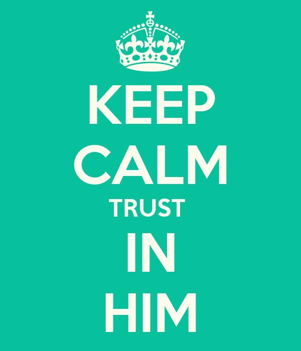 KEEP CALM TRUST  IN HIM