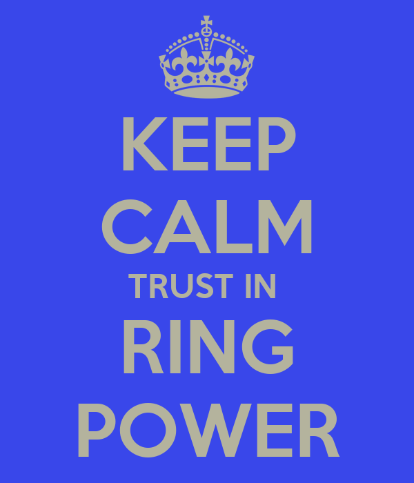 KEEP CALM TRUST IN  RING POWER