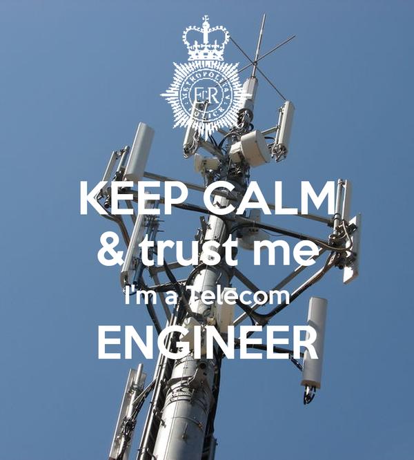 KEEP CALM & trust me I'm a Telecom ENGINEER Poster   glemm   Keep ...