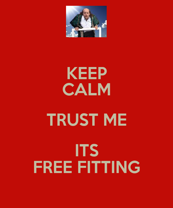 KEEP CALM TRUST ME ITS FREE FITTING