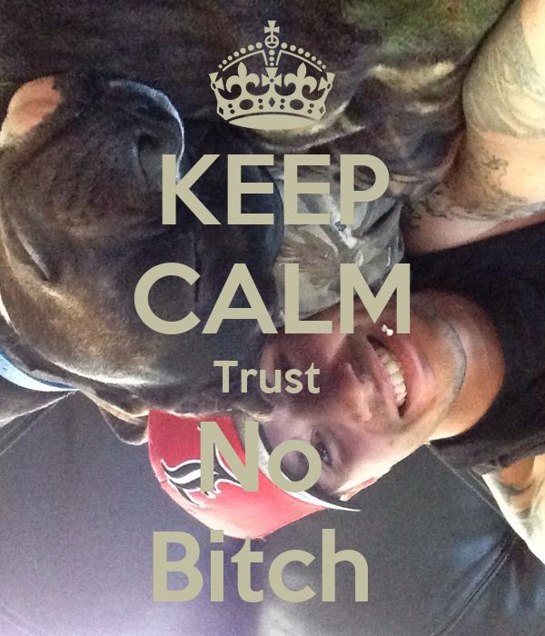 KEEP CALM Trust  No  Bitch