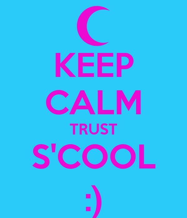 KEEP CALM TRUST S'COOL :)