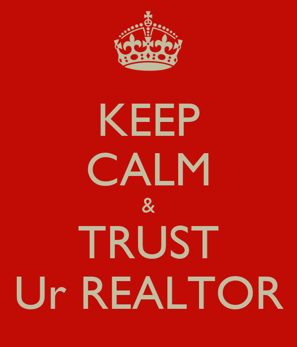 KEEP CALM & TRUST Ur REALTOR