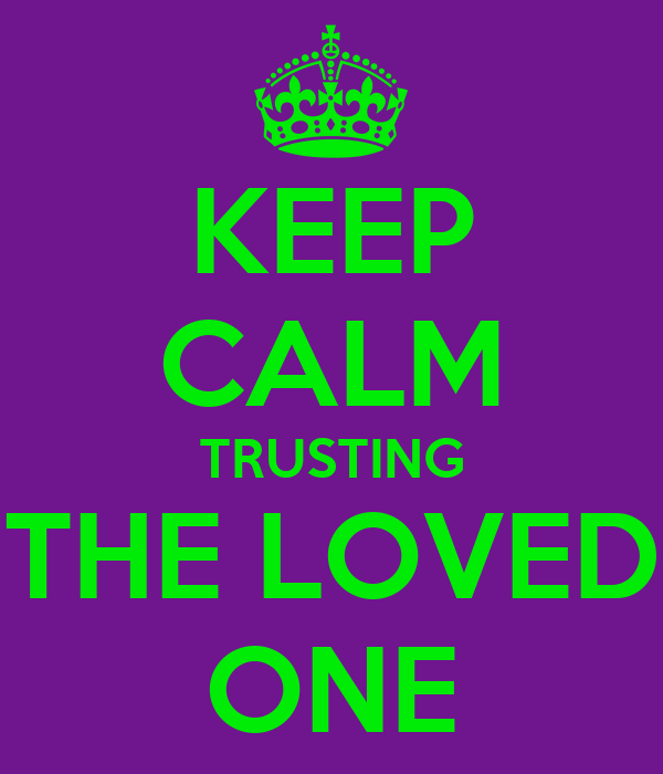 KEEP CALM TRUSTING THE LOVED ONE