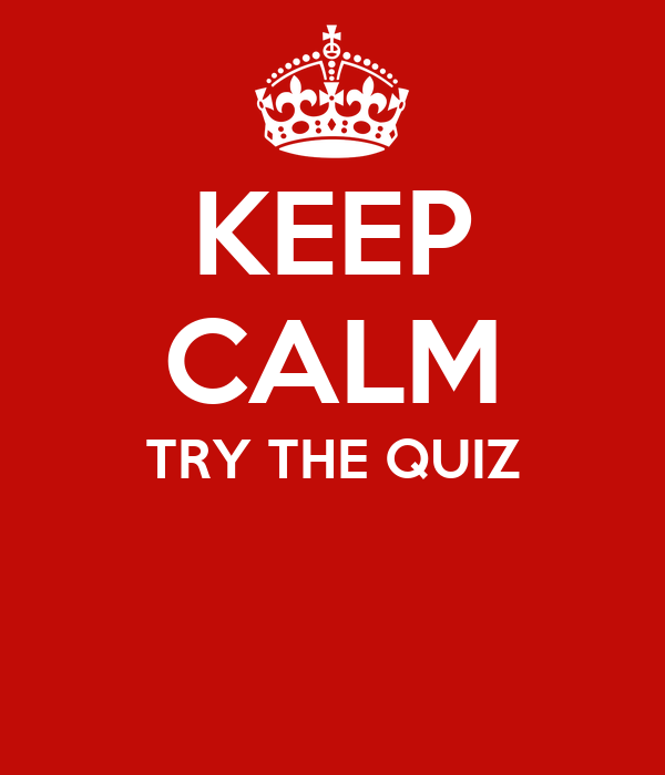 KEEP CALM TRY THE QUIZ