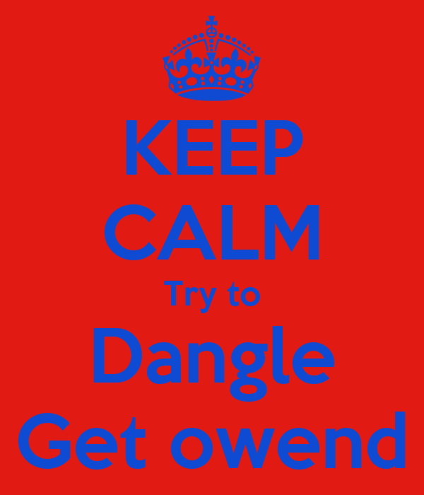 KEEP CALM Try to Dangle Get owend