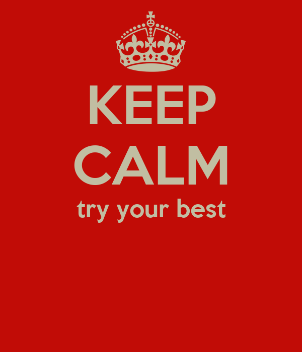 KEEP CALM try your best