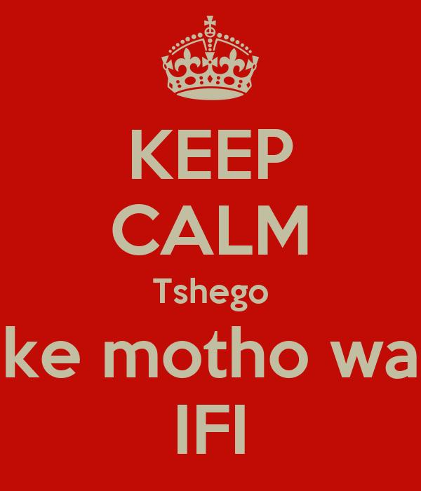KEEP CALM Tshego ke motho wa IFI