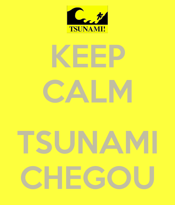 KEEP CALM  TSUNAMI CHEGOU