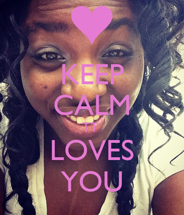 KEEP CALM TT  LOVES YOU