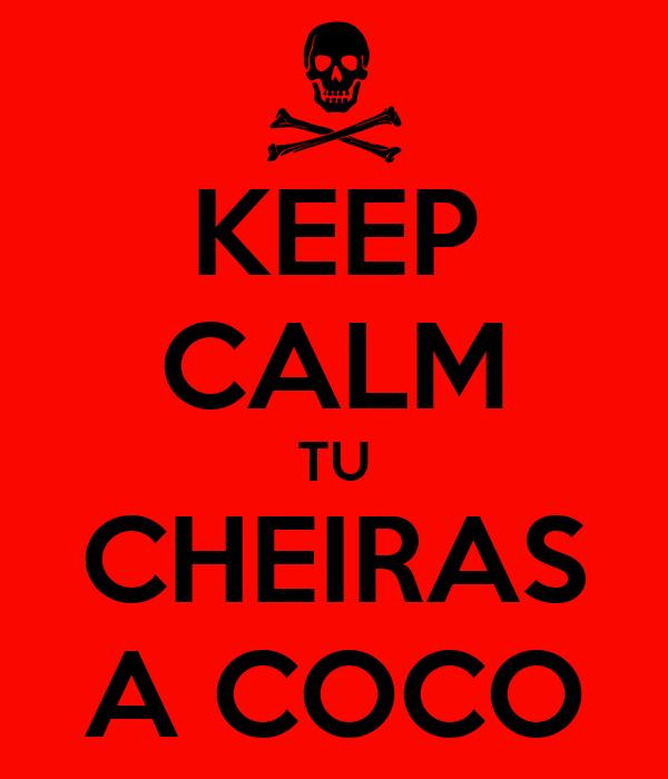 KEEP CALM TU CHEIRAS A COCO