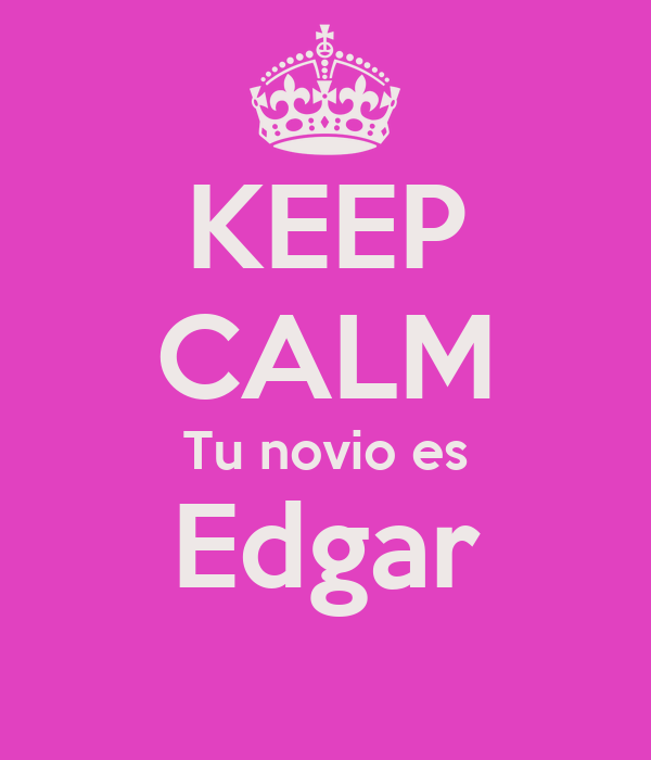 KEEP CALM Tu novio es Edgar