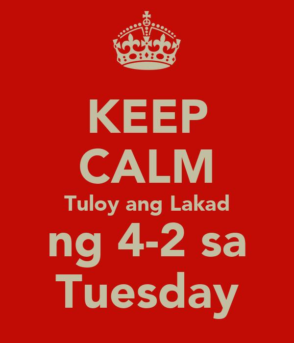 KEEP CALM Tuloy ang Lakad ng 4-2 sa Tuesday